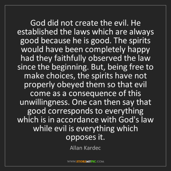 Allan Kardec: God did not create the evil. He established the laws...