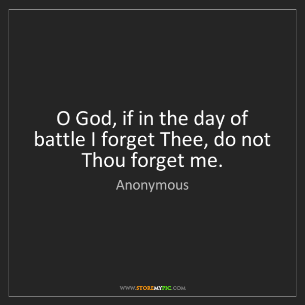 Anonymous: O God, if in the day of battle I forget Thee, do not...