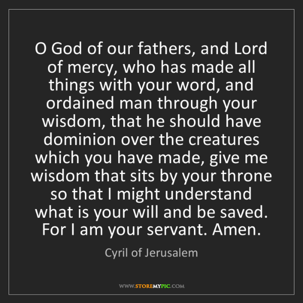 Cyril of Jerusalem: O God of our fathers, and Lord of mercy, who has made...