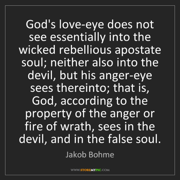 Jakob Bohme: God's love-eye does not see essentially into the wicked...
