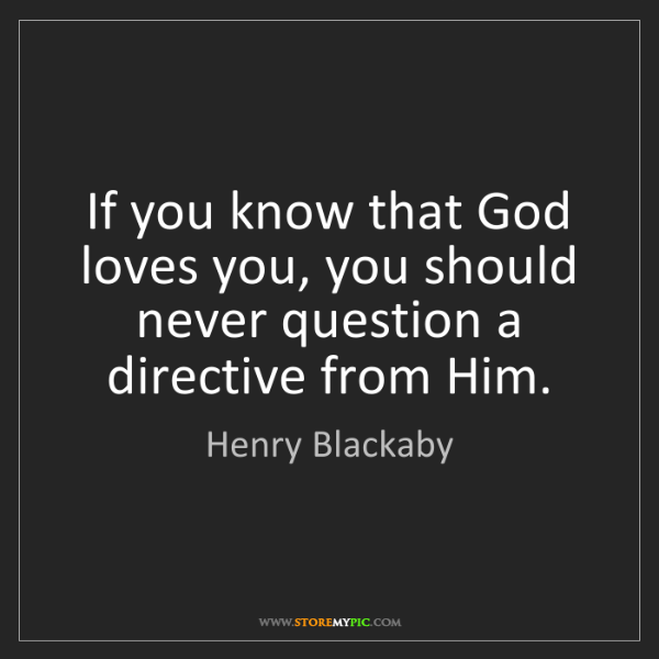 Henry Blackaby: If you know that God loves you, you should never question...