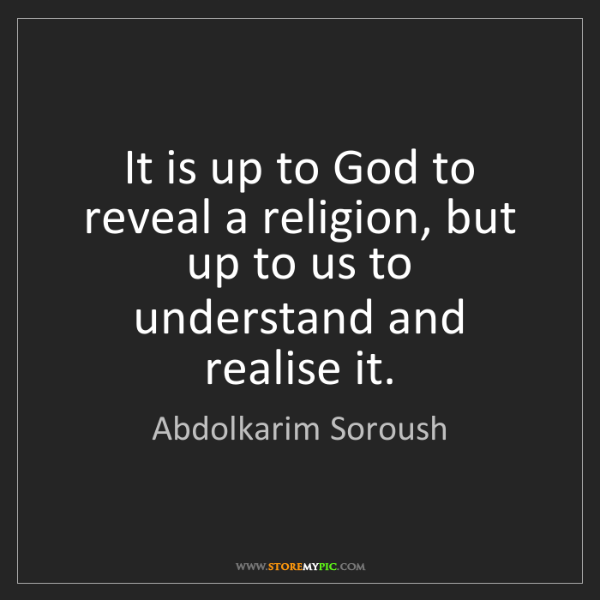 Abdolkarim Soroush: It is up to God to reveal a religion, but up to us to...