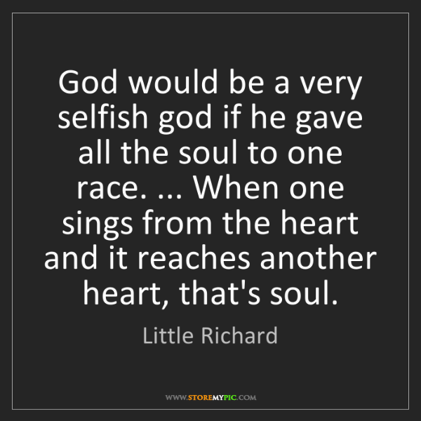 Little Richard: God would be a very selfish god if he gave all the soul...