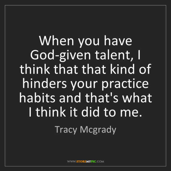 Tracy Mcgrady: When you have God-given talent, I think that that kind...