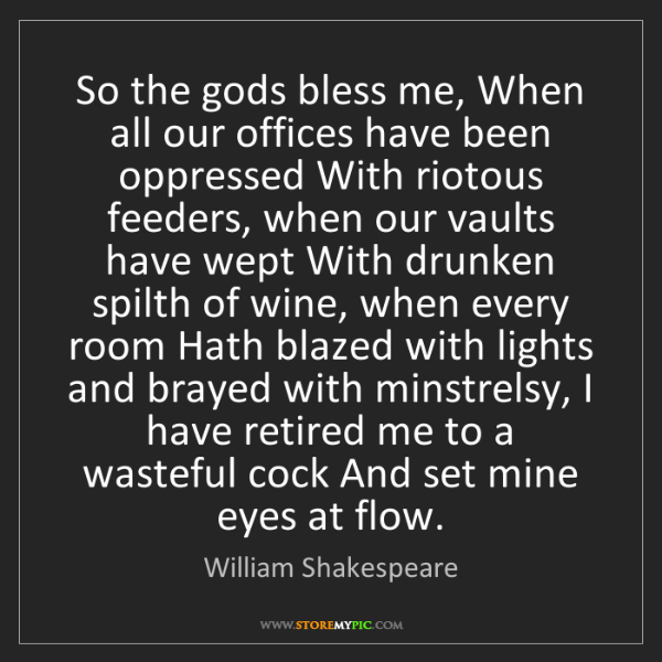 William Shakespeare: So the gods bless me, When all our offices have been...