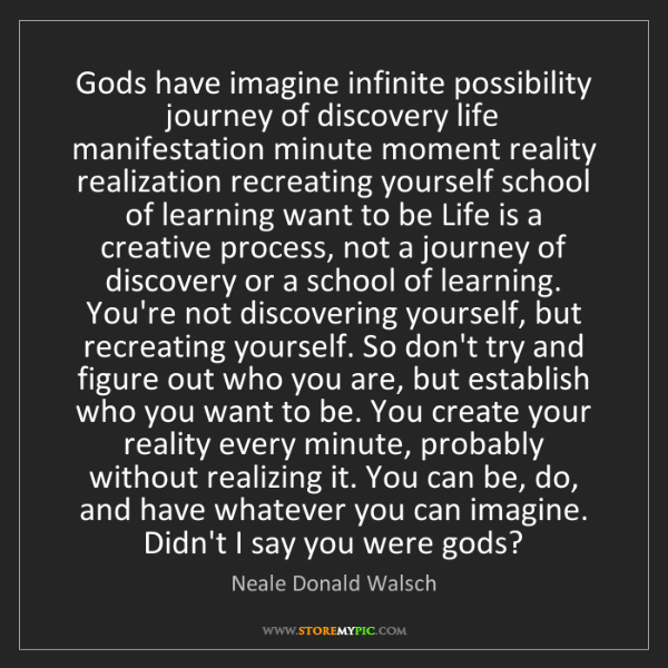 Neale Donald Walsch: Gods have imagine infinite possibility journey of discovery...