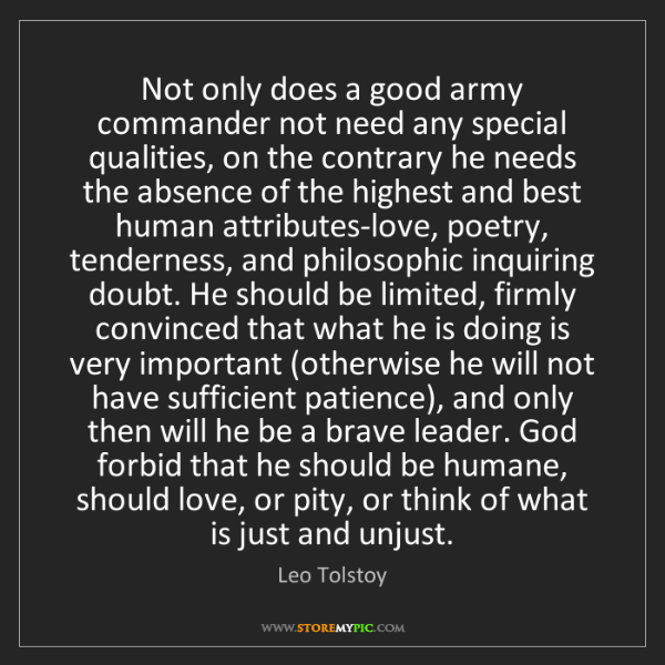 Leo Tolstoy: Not only does a good army commander not need any special...