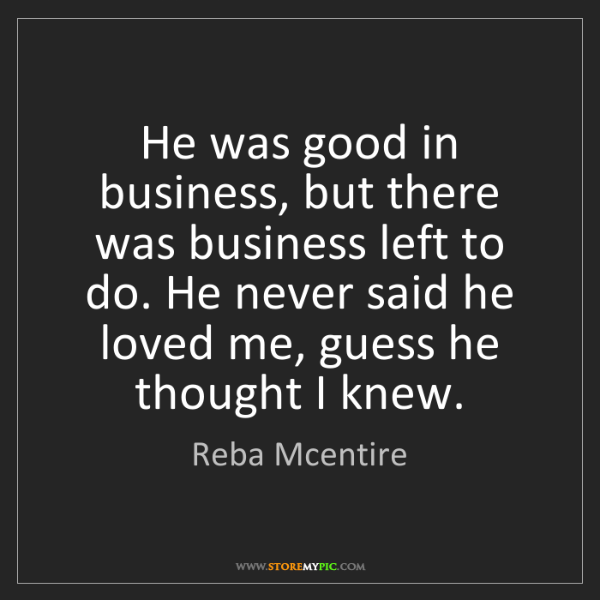 Reba Mcentire: He was good in business, but there was business left...