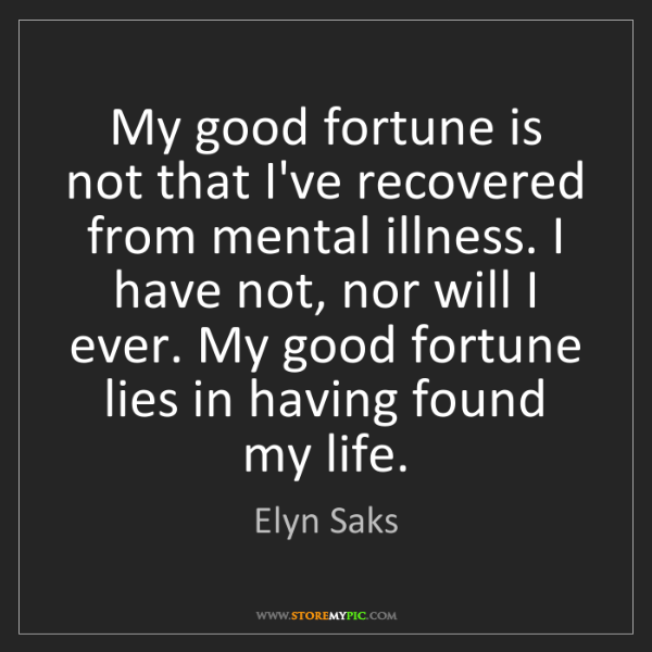 Elyn Saks: My good fortune is not that I've recovered from mental...