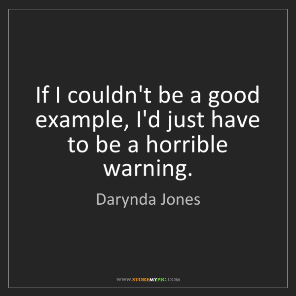 Darynda Jones: If I couldn't be a good example, I'd just have to be...
