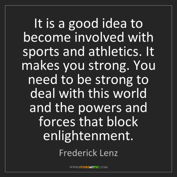 Frederick Lenz: It is a good idea to become involved with sports and...
