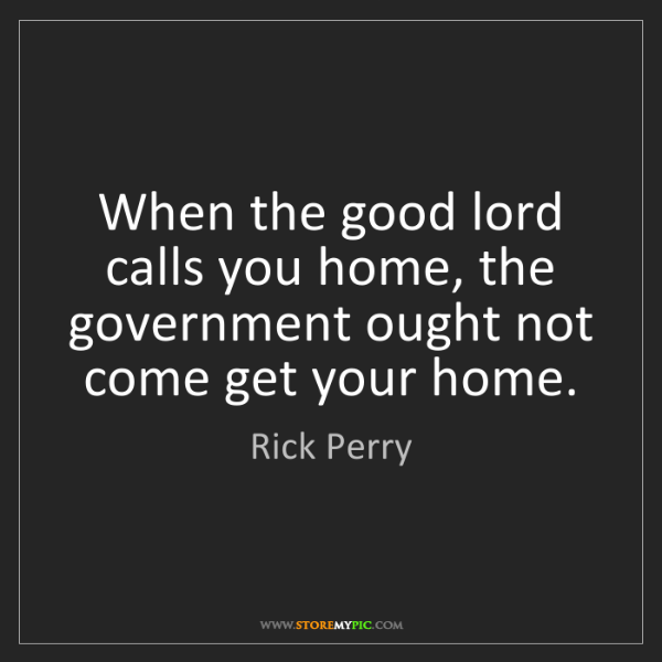 Rick Perry: When the good lord calls you home, the government ought...