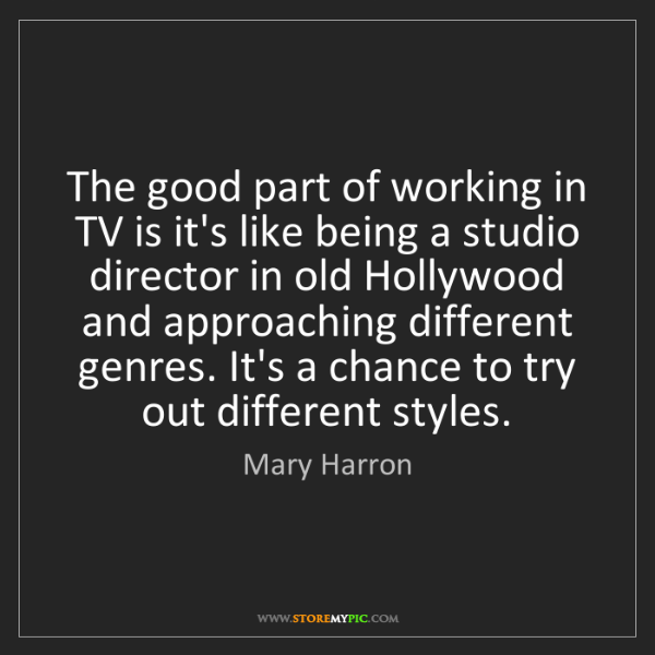 Mary Harron: The good part of working in TV is it's like being a studio...