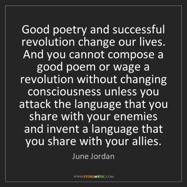 June Jordan: Good poetry and successful revolution change our lives....