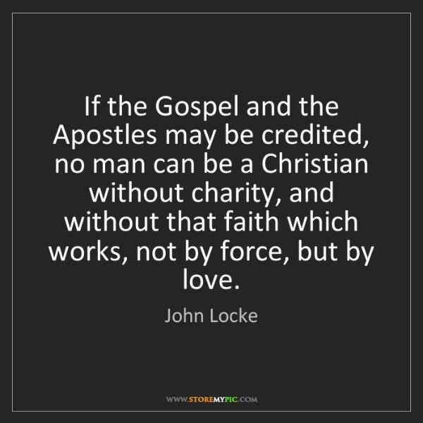 John Locke: If the Gospel and the Apostles may be credited, no man...