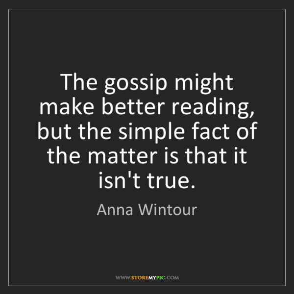 Anna Wintour: The gossip might make better reading, but the simple...