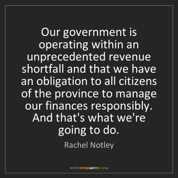 Rachel Notley: Our government is operating within an unprecedented revenue...