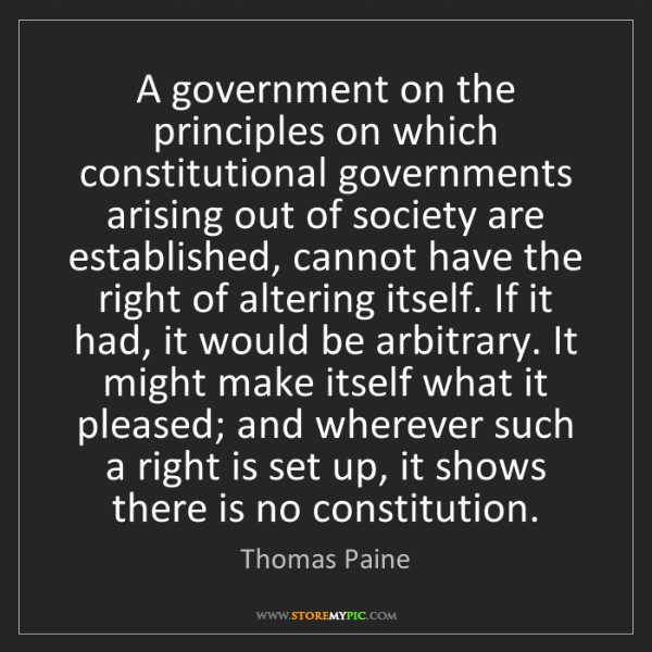 Thomas Paine: A government on the principles on which constitutional...