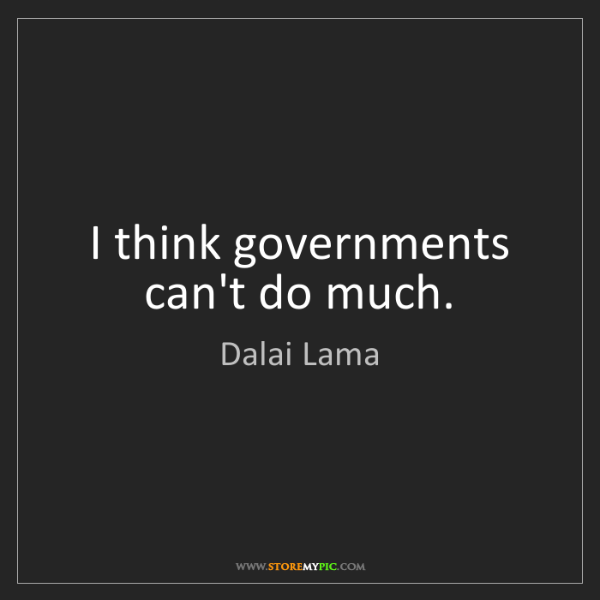 Dalai Lama: I think governments can't do much.