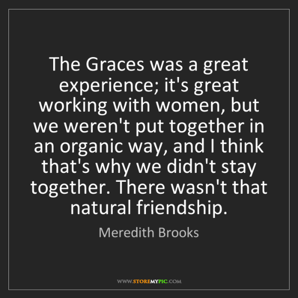 Meredith Brooks: The Graces was a great experience; it's great working...