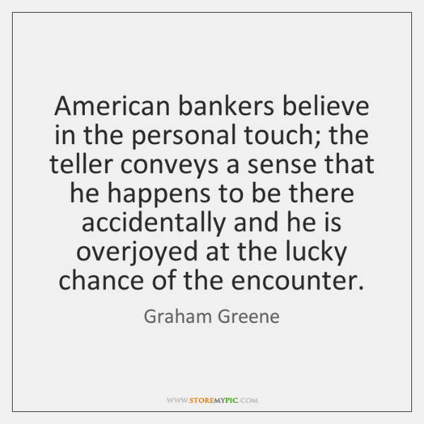 American bankers believe in the personal touch; the teller conveys a sense ...