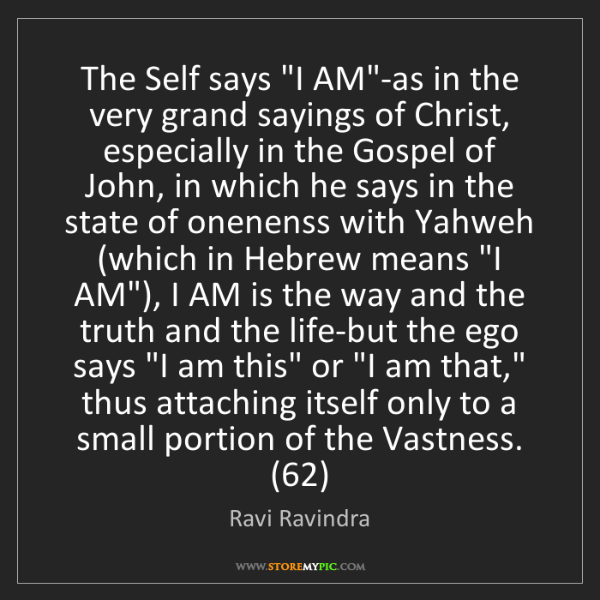 """Ravi Ravindra: The Self says """"I AM""""-as in the very grand sayings of..."""