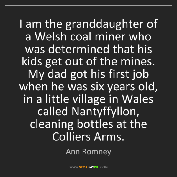 Ann Romney: I am the granddaughter of a Welsh coal miner who was...