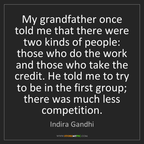 Indira Gandhi: My grandfather once told me that there were two kinds...