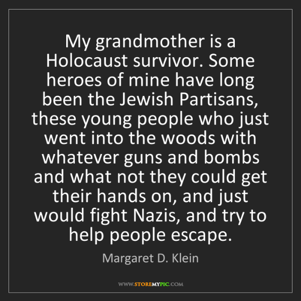 Margaret D. Klein: My grandmother is a Holocaust survivor. Some heroes of...