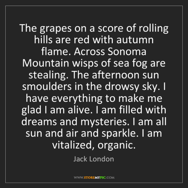 Jack London: The grapes on a score of rolling hills are red with autumn...
