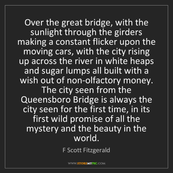 F Scott Fitzgerald: Over the great bridge, with the sunlight through the...
