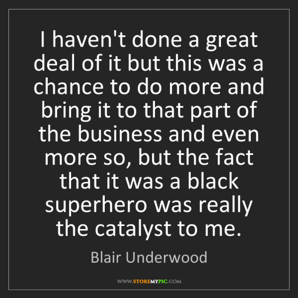 Blair Underwood: I haven't done a great deal of it but this was a chance...