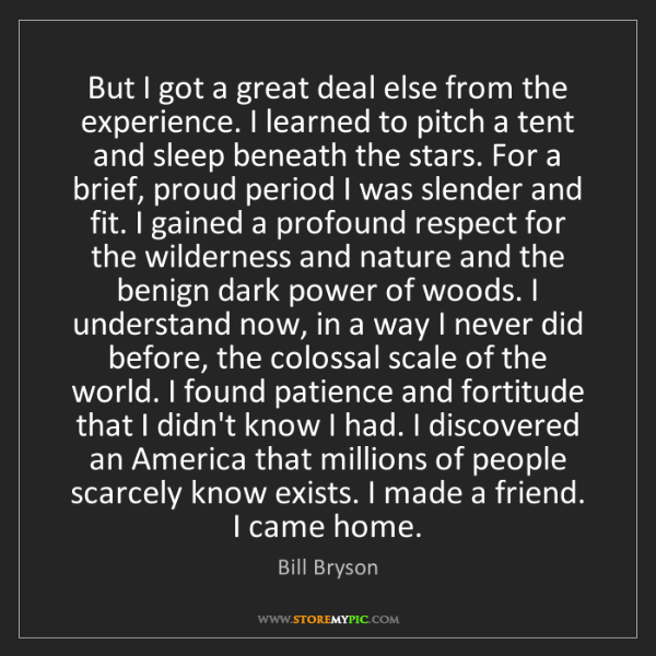 Bill Bryson: But I got a great deal else from the experience. I learned...