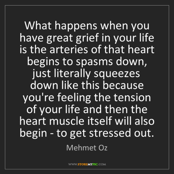 Mehmet Oz: What happens when you have great grief in your life is...