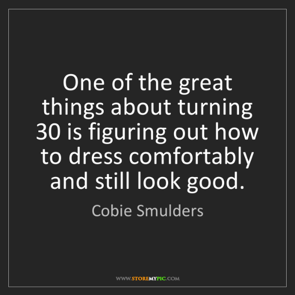 Cobie Smulders: One of the great things about turning 30 is figuring...