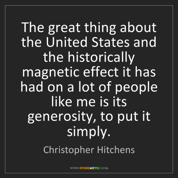 Christopher Hitchens: The great thing about the United States and the historically...