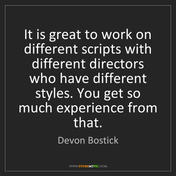 Devon Bostick: It is great to work on different scripts with different...