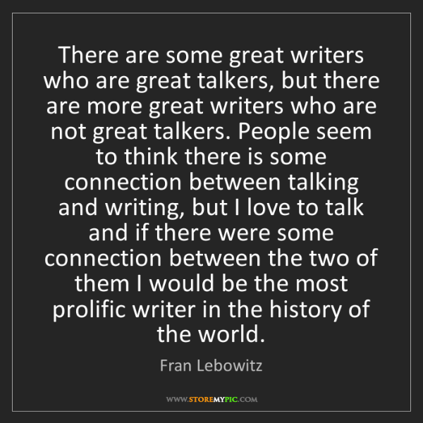 Fran Lebowitz: There are some great writers who are great talkers, but...