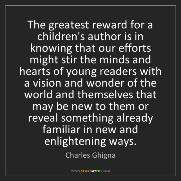 Charles Ghigna: The greatest reward for a children's author is in knowing...