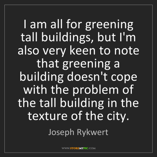 Joseph Rykwert: I am all for greening tall buildings, but I'm also very...