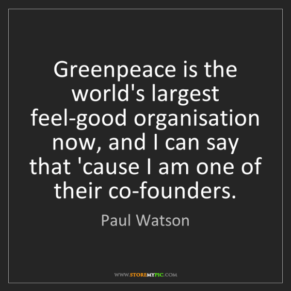 Paul Watson: Greenpeace is the world's largest feel-good organisation...