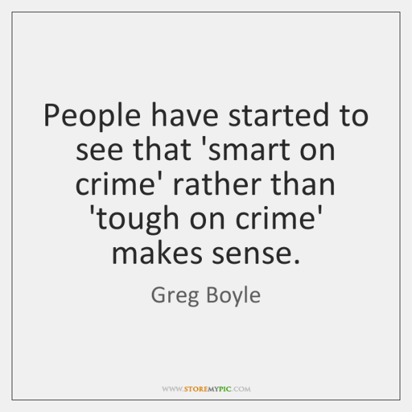 People have started to see that 'smart on crime' rather than 'tough ...