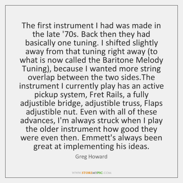 The first instrument I had was made in the late '70s. ...