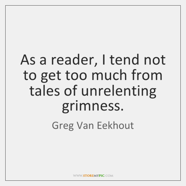 As a reader, I tend not to get too much from tales ...