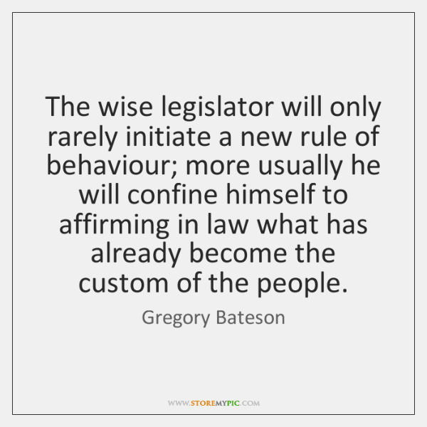 The wise legislator will only rarely initiate a new rule of behaviour; ...