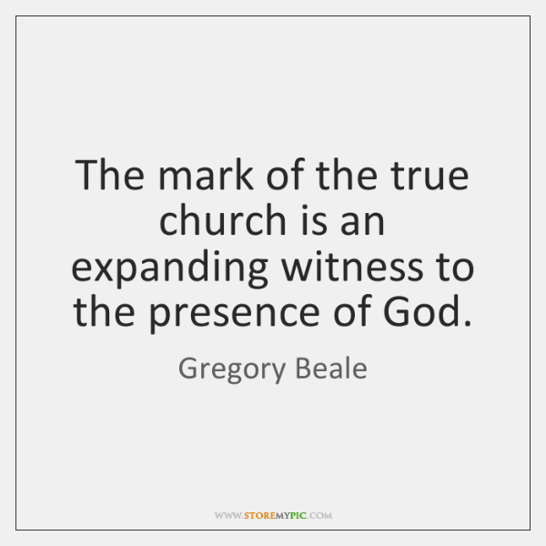 The mark of the true church is an expanding witness to the ...