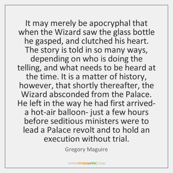 It may merely be apocryphal that when the Wizard saw the glass ...