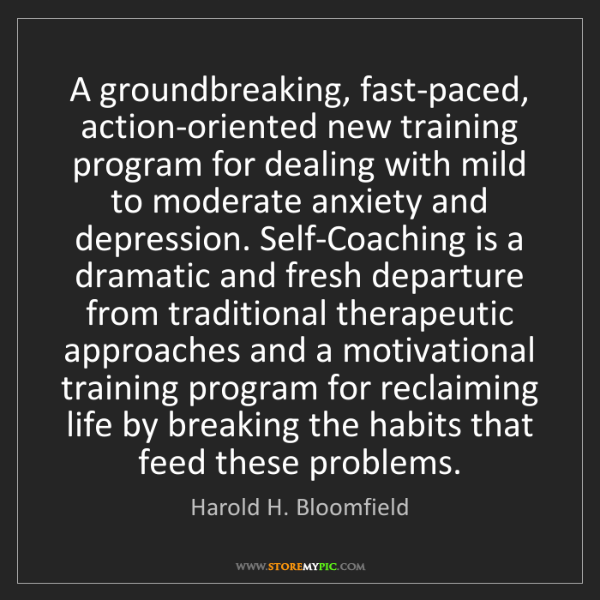 Harold H. Bloomfield: A groundbreaking, fast-paced, action-oriented new training...