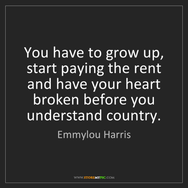 Emmylou Harris: You have to grow up, start paying the rent and have your...