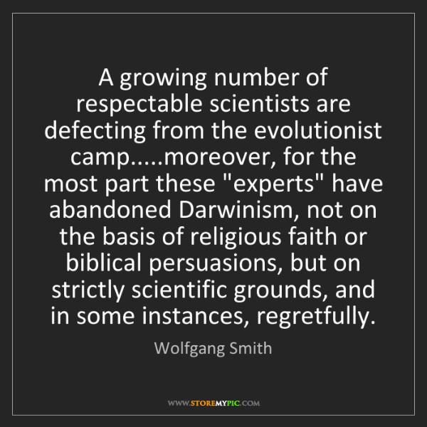 Wolfgang Smith: A growing number of respectable scientists are defecting...